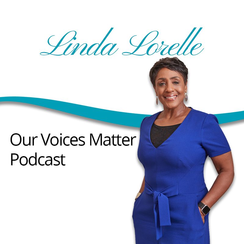 Linda Lorelle Our Voices Matter Podcast